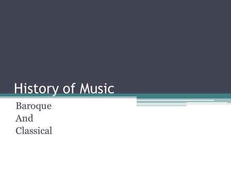 History of Music Baroque And Classical. Baroque 1600-1750 At the end of the 16 th century, madrigal composers moved to extreme dissonances and rhythmic.