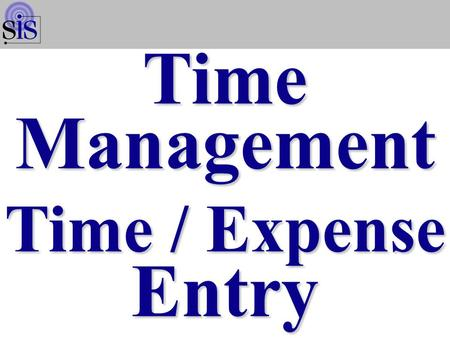 VBS Portal Time Management Time / Expense Entry Time / Expense Entry.