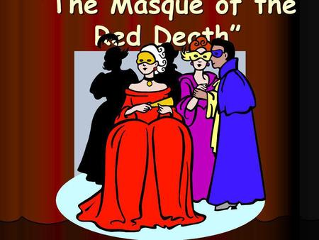 The Masque of the Red Death. ABOUT THE AUTHOR: Edgar Allan Poe (1809-1849) Known for what type of literature? Horror, Suspense, Mystery.