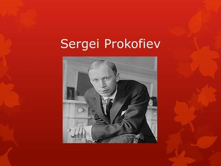 Sergei Prokofiev.. Bio Prokofiev was born in 1891 in Sontsovka, Ukraine Became very good at piano and chess from an early age Lived in St. Petersburg,