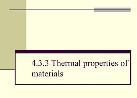 4.3.3 Thermal properties of materials. Objective (a) define and apply the concept of specific heat capacity.
