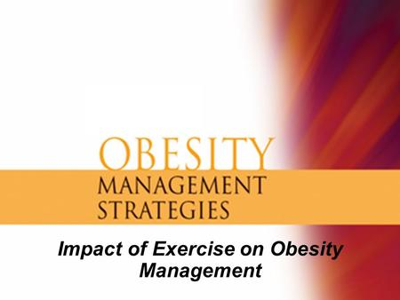 Impact of Exercise on Obesity Management. Topic Outline The Role of Physical Activity in Obesity Management for: –Weight loss –Weight loss maintenance.