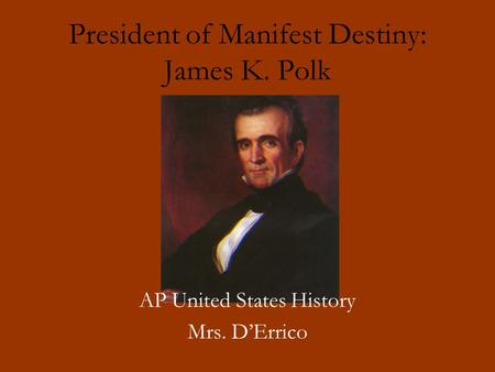 President of Manifest Destiny: James K. Polk
