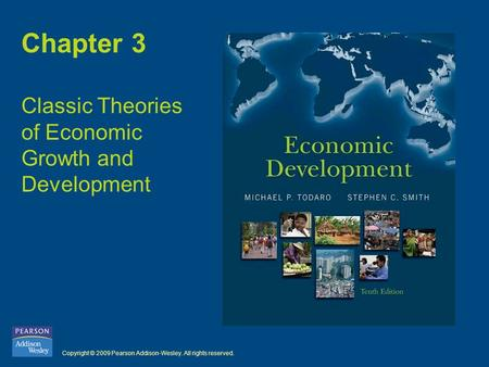 Copyright © 2009 Pearson Addison-Wesley. All rights reserved. Chapter 3 Classic Theories of Economic Growth and Development.