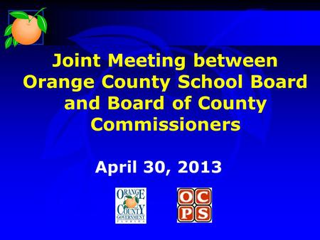 Joint Meeting between Orange County School Board and Board of County Commissioners April 30, 2013.