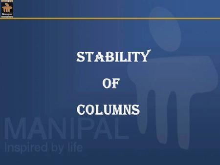 Stability of columns. Columns and sturts: Structural members subjected to compression and which are relatively long compared to their lateral dimensions.