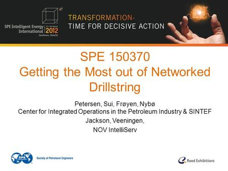 SPE 150370 Getting the Most out of Networked Drillstring Petersen, Sui, Frøyen, Nybø Center for Integrated Operations in the Petroleum Industry & SINTEF.