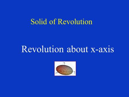 Solid of Revolution Revolution about x-axis. What is a Solid of Revolution - 1 Consider the area under the graph of y = 0.5x from x = 0 to x = 1: