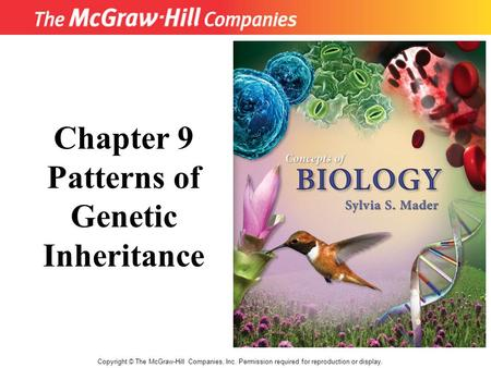 Copyright © The McGraw-Hill Companies, Inc. Permission required for reproduction or display. Chapter 9 Patterns of Genetic Inheritance.