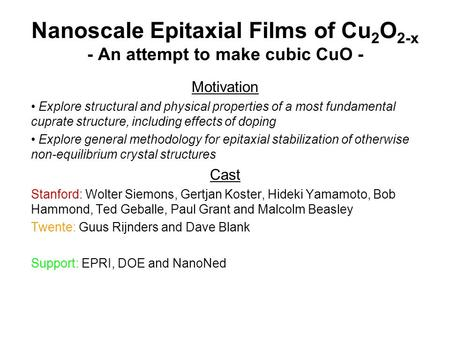 Nanoscale Epitaxial Films of Cu 2 O 2-x - An attempt to make cubic CuO - Motivation Explore structural and physical properties of a most fundamental cuprate.