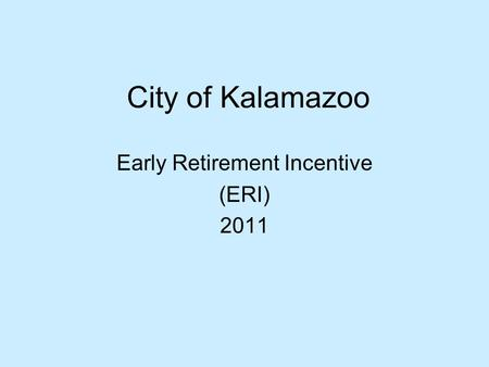 City of Kalamazoo Early Retirement Incentive (ERI) 2011.