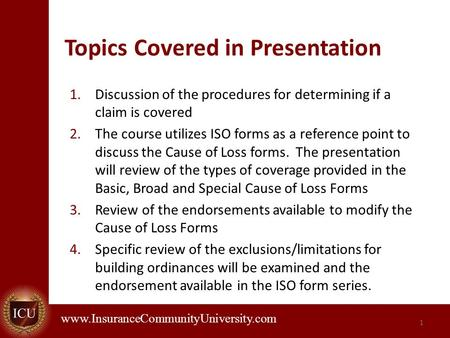 . www.InsuranceCommunityUniversity.com Topics Covered in Presentation 1.Discussion of the procedures for determining if a claim is covered 2.The course.