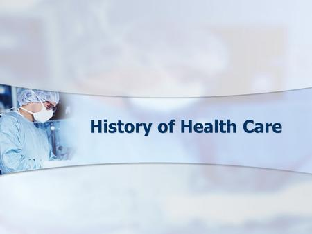 History of Health Care. 4000 BC – 3000 BC Primitive Times Illness and diseases were a punishment from the Gods Illness and diseases were a punishment.