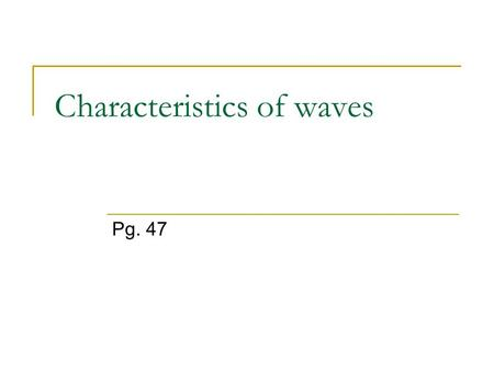 Characteristics of waves Pg. 47. Daily Science pg. 48 Name the two main types of waves. What are the two sub categories of waves? Draw the two types of.
