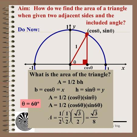 What is the area of the triangle? A = 1/2 bh b = cos = x h = sin = y