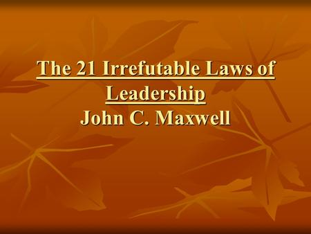The 21 Irrefutable Laws of Leadership John C. Maxwell.