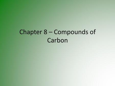 Chapter 8 – Compounds of Carbon. Why is Carbon Important? Carbon compounds make up over 90% of all chemical compounds. They also form the basis of living.