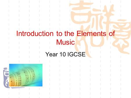 Introduction to the Elements of Music Year 10 IGCSE.