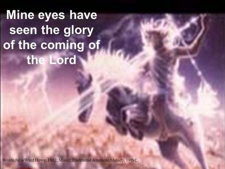 Mine eyes have seen the glory of the coming of the Lord