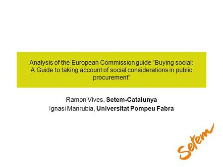 Analysis of the European Commission guide Buying social: A Guide to taking account of social considerations in public procurement Ramon Vives, Setem-Catalunya.
