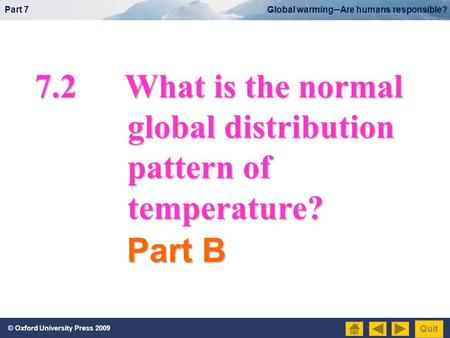 © Oxford University Press 2009 Quit Part 7 Global warmingAre humans responsible? 7.2What is the normal global distribution global distribution pattern.