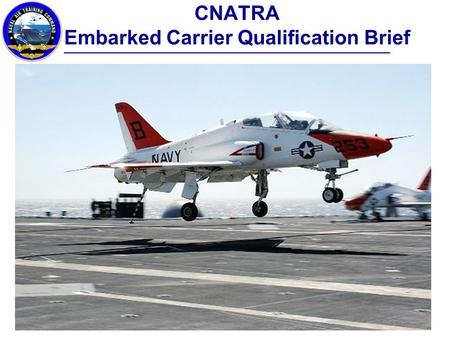 CNATRA Embarked Carrier Qualification Brief. CQ Brief Admin Items ORM Medical readiness Crew rest (10 hours embarked) Flight time limits 2 flights/3 man-ups,