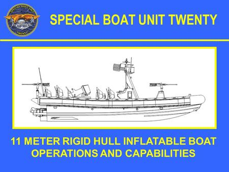 SPECIAL BOAT UNIT TWENTY 11 METER RIGID HULL INFLATABLE BOAT OPERATIONS AND CAPABILITIES.