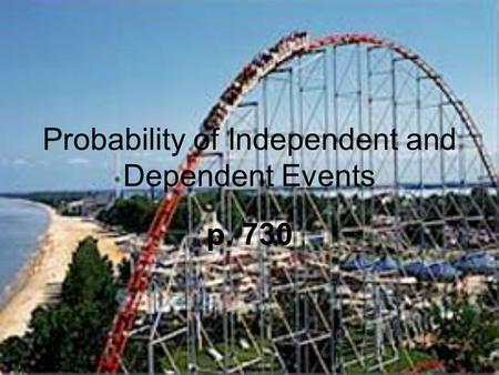 Probability of Independent and Dependent Events p. 730.