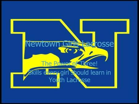 Newtown Girls Lacrosse The Power of Three! Skills every girl should learn in Youth Lacrosse The Power of Three! Skills every girl should learn in Youth.