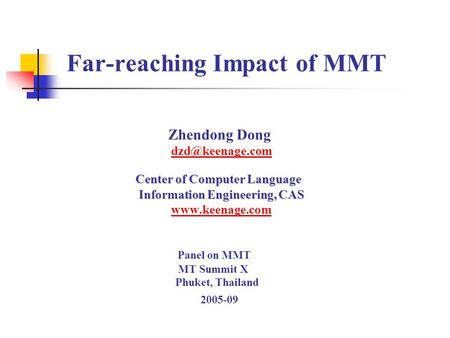 Far-reaching Impact of MMT Zhendong Dong Center of Computer Language Center of Computer Language Information Engineering, CAS Information.
