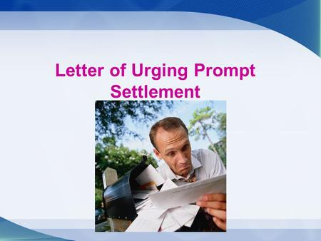 Letter of Urging Prompt Settlement. Focal Points Understanding the necessity of early settlement How to urge settlement Letter writing format of urging.