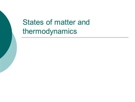 States of matter and thermodynamics. Solid Does not flow. Definite shape. Definite volume.