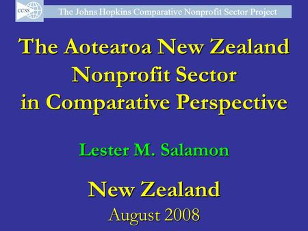 The Johns Hopkins Comparative Nonprofit Sector Project The Aotearoa New Zealand Nonprofit Sector in Comparative Perspective Lester M. Salamon New Zealand.