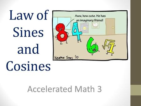 Law of Sines and Cosines Accelerated Math 3. You should know… Solving a triangle means finding all sides and angles. Law of Sines and Cosines work for.