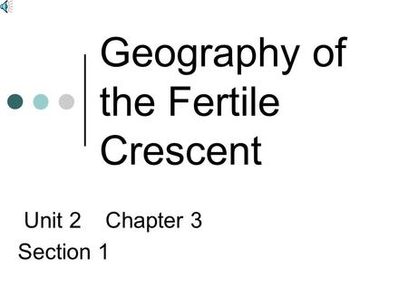 Geography of the Fertile Crescent Unit 2 Chapter 3 Section 1.