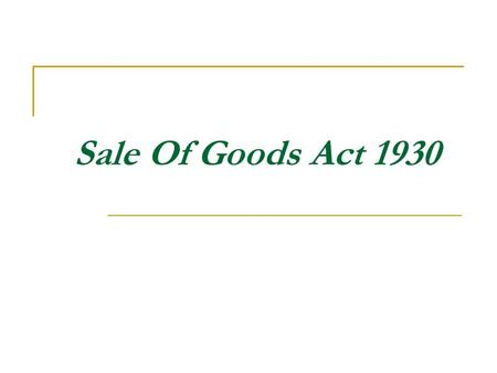 Sale Of Goods Act 1930. Section 4 – Sale and Agreement to Sale 1.The contract of sale of goods is a contract whereby the seller transfers or agrees to.