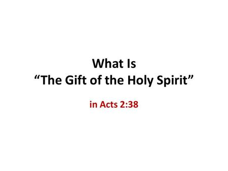 What Is The Gift of the Holy Spirit in Acts 2:38.
