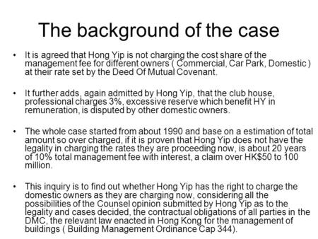 The background of the case It is agreed that Hong Yip is not charging the cost share of the management fee for different owners ( Commercial, Car Park,
