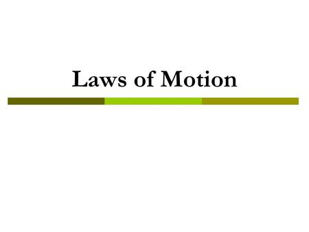Laws of Motion. Newton s First Law an object at rest remains at rest and an object in motion maintains its velocity (stays in motion) unless it experiences.