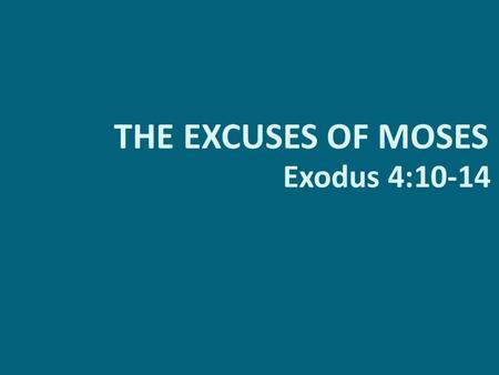 THE EXCUSES OF MOSES Exodus 4:10-14. THE EXCUSES OF MOSES 1. When God appeared to Moses at the burning bush He called him to the task of leading the children.