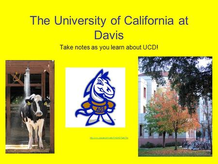 The University of California at Davis Take notes as you learn about UCD!