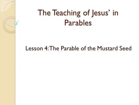 The Teaching of Jesus in Parables Lesson 4: The Parable of the Mustard Seed.