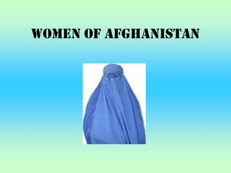 Women of Afghanistan. Two Afghani Women's Stories.
