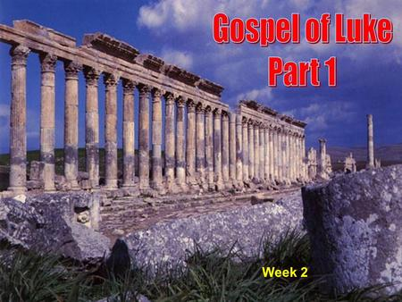 Week 2. Gospel of Luke Review From Week 1 Probably written in early 60s A.D. Luke is mentioned in three of Pauls epistles – Col., 2 Tim. And Philemon.