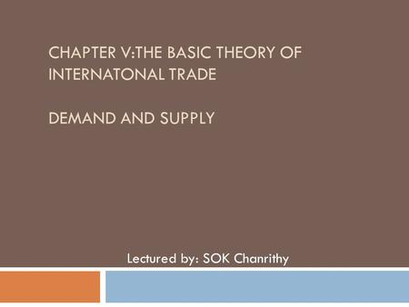 CHAPTER V:THE BASIC THEORY OF INTERNATONAL TRADE DEMAND AND SUPPLY