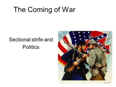 The Coming of War Sectional strife and Politics. Missouri Compromise Missouri was admitted to the union as a slave state, and Maine was admitted as a.