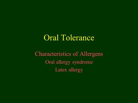 Oral Tolerance Characteristics of Allergens Oral allergy syndrome Latex allergy.