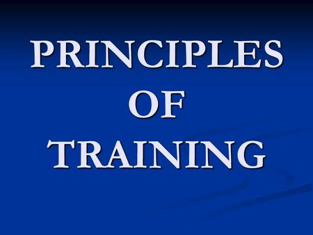 PRINCIPLES OF TRAINING. Specificity Specificity Overload Overload Progression Progression Reversibility Reversibility.