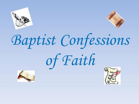 Baptist Confessions of Faith. I. Introduction A. A Survey of Selected Confessions B. Not a Detailed Theological Study C. Creeds vs. Confessions D. A Reminder.