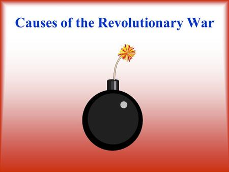 Causes of the Revolutionary War A. A tax placed on all legal documents, newspapers, almanacs, and playing cards B. Laws used to control colonial trade.